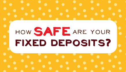 How Safe Are Your Fixed Deposits?