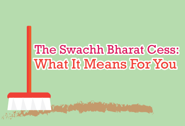 The Swachh Bharat Cess: What It Means to You