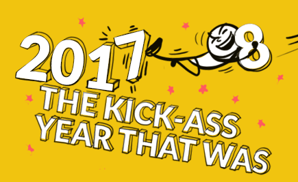 2017: The Kick-Ass Year That Was!