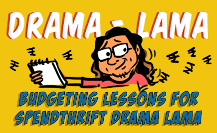 Budgeting Lessons For The Spendthrift Drama Lama